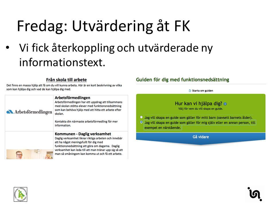 Fredag: Utvärdering åt FK Vi fick återkoppling och utvärderade ny informationstext.