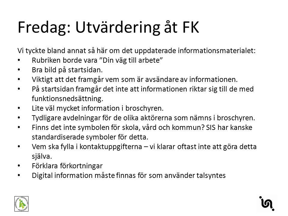 Fredag: Utvärdering åt FK Vi tyckte bland annat så här om det uppdaterade informationsmaterialet: Rubriken borde vara Din väg till arbete Bra bild på startsidan.