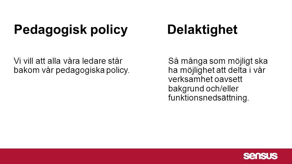 Pedagogisk policyDelaktighet Vi vill att alla våra ledare står bakom vår pedagogiska policy. Så många som möjligt ska ha möjlighet att delta i vår ver