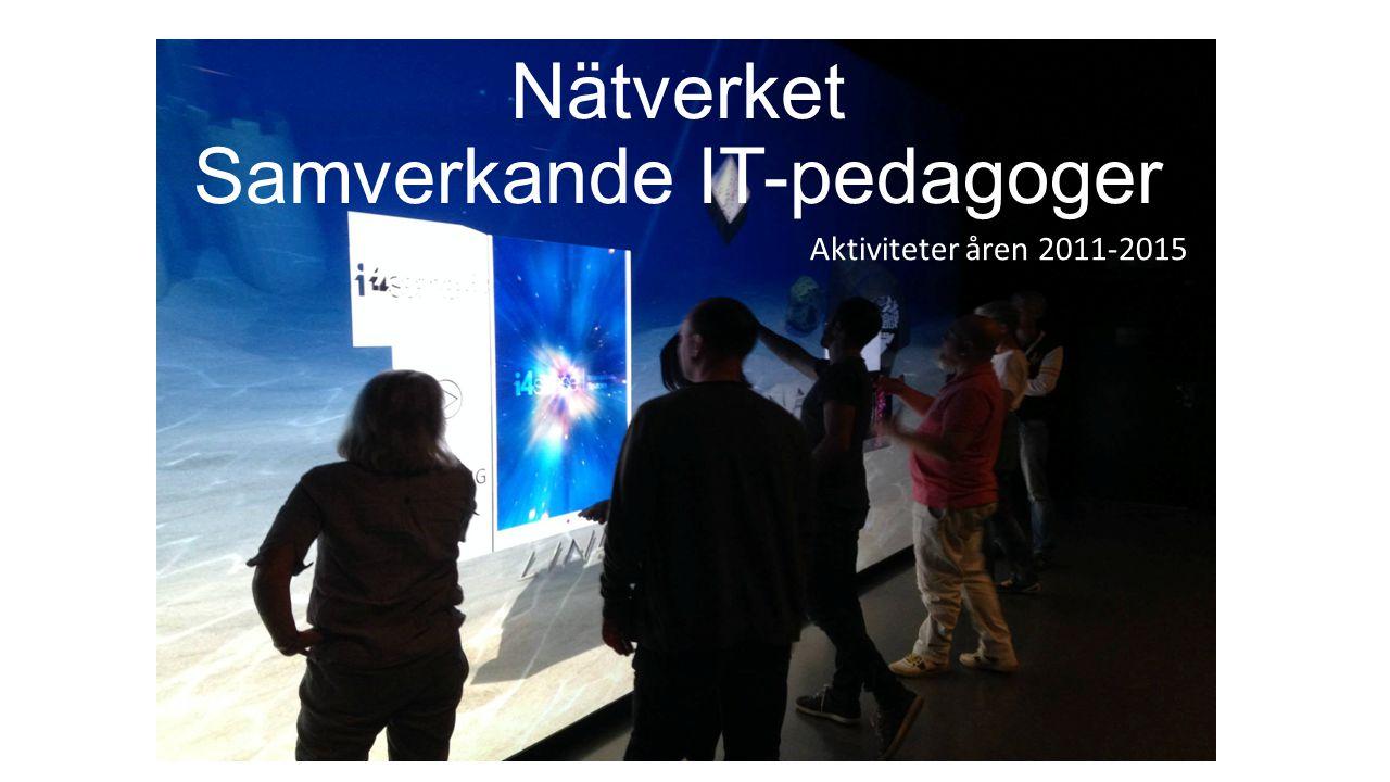 Nätverket Samverkande IT-pedagoger Aktiviteter åren 2011-2015