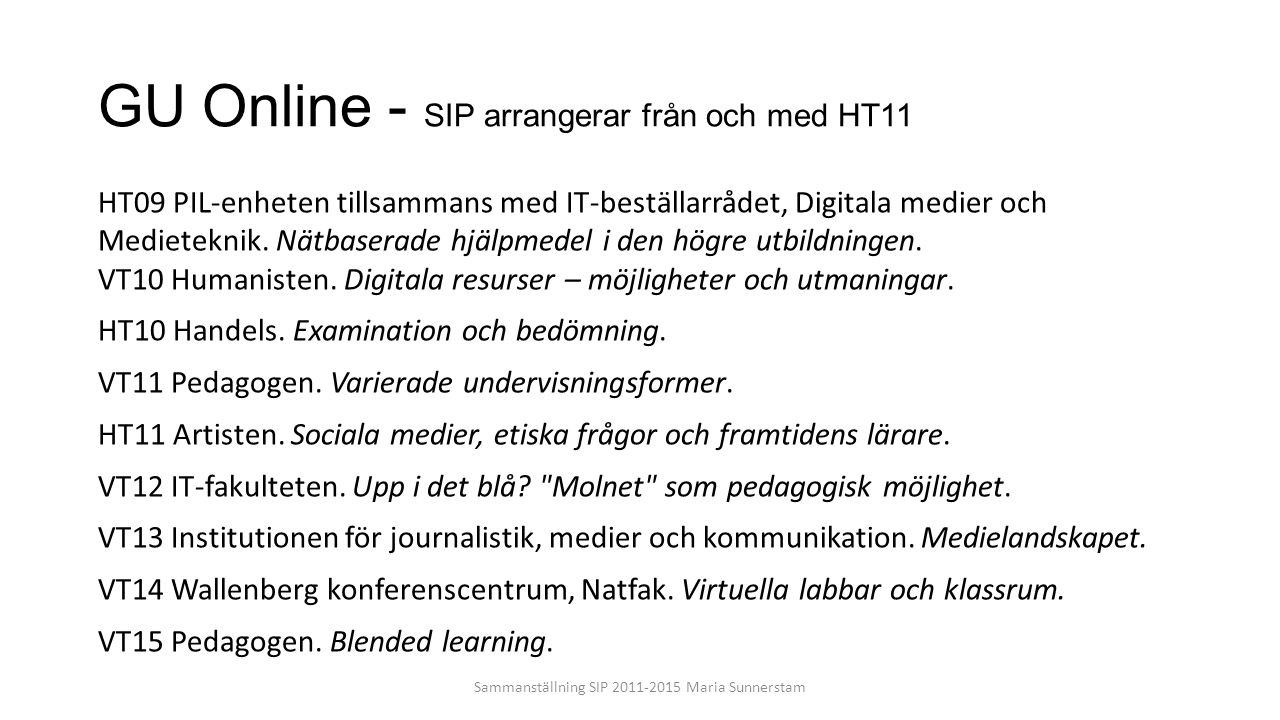 GU Online - SIP arrangerar från och med HT11 HT09 PIL-enheten tillsammans med IT-beställarrådet, Digitala medier och Medieteknik. Nätbaserade hjälpmed