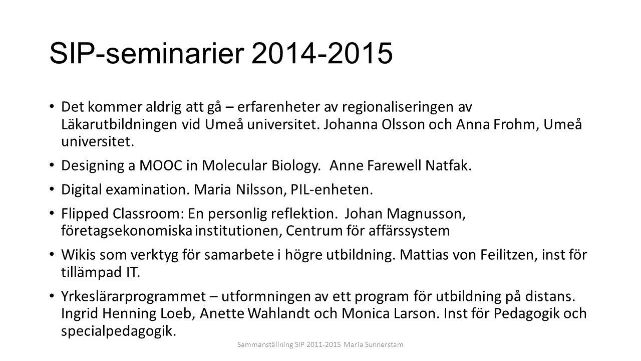 SIP-seminarier 2014-2015 Det kommer aldrig att gå – erfarenheter av regionaliseringen av Läkarutbildningen vid Umeå universitet. Johanna Olsson och An