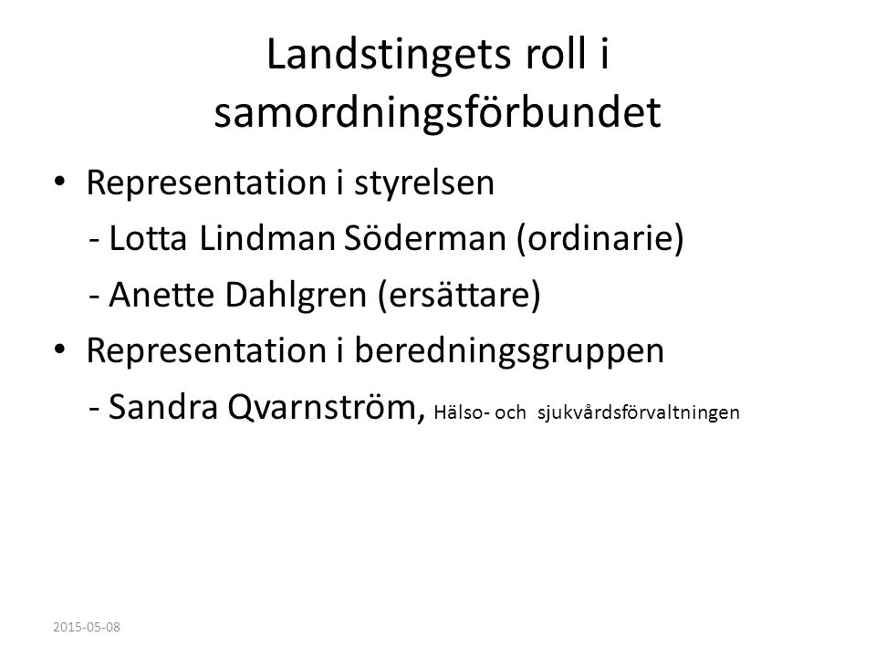 Landstingets roll i samordningsförbundet Representation i styrelsen - Lotta Lindman Söderman (ordinarie) - Anette Dahlgren (ersättare) Representation