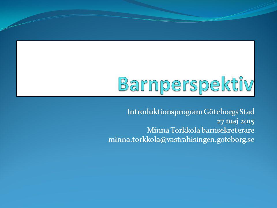 Introduktionsprogram Göteborgs Stad 27 maj 2015 Minna Torkkola barnsekreterare minna.torkkola@vastrahisingen.goteborg.se
