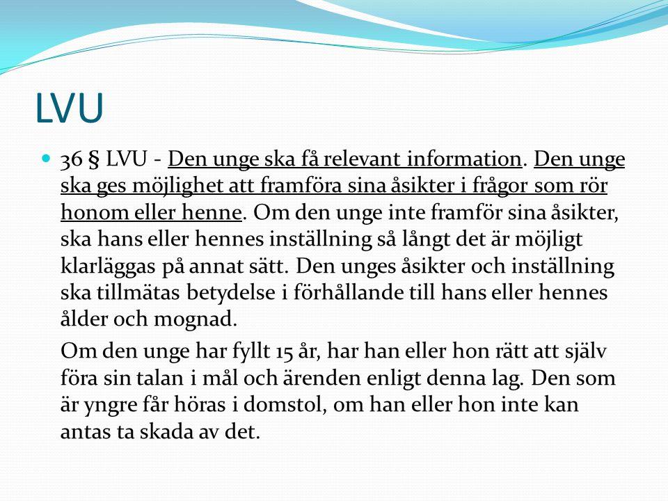 LVU 36 § LVU - Den unge ska få relevant information. Den unge ska ges möjlighet att framföra sina åsikter i frågor som rör honom eller henne. Om den u