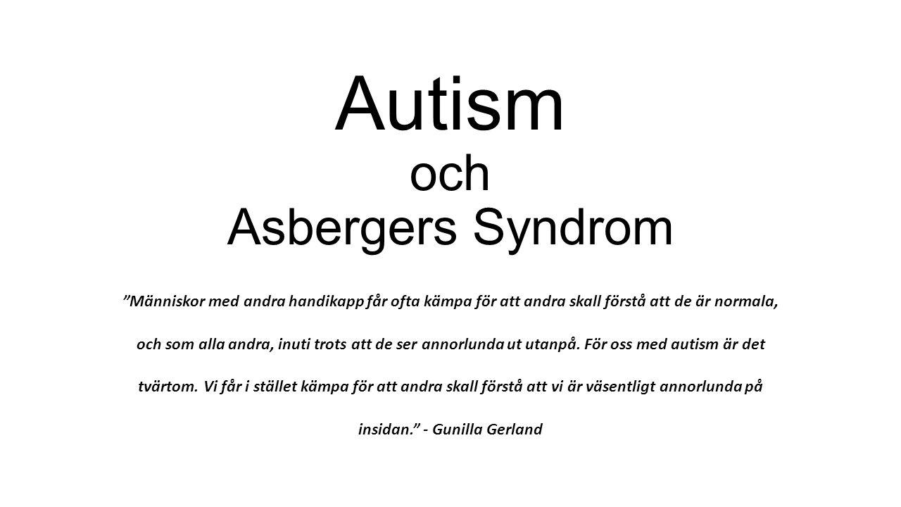 """Autism och Asbergers Syndrom """"Människor med andra handikapp får ofta kämpa för att andra skall förstå att de är normala, och som alla andra, inuti tro"""