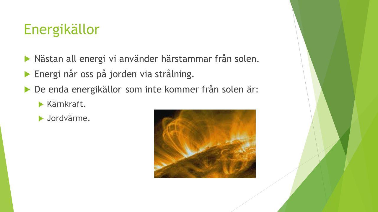 Energikällor  Nästan all energi vi använder härstammar från solen.  Energi når oss på jorden via strålning.  De enda energikällor som inte kommer f