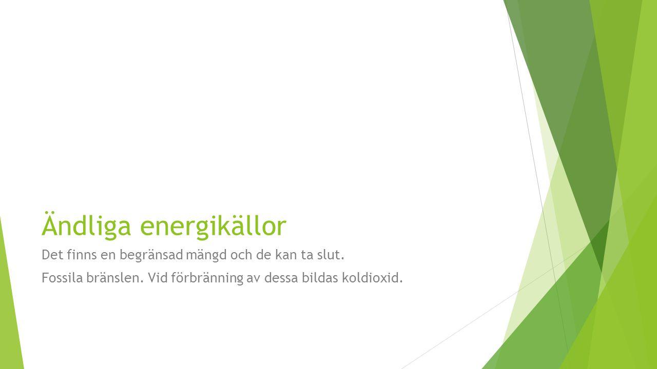 Ändliga energikällor Det finns en begränsad mängd och de kan ta slut. Fossila bränslen. Vid förbränning av dessa bildas koldioxid.