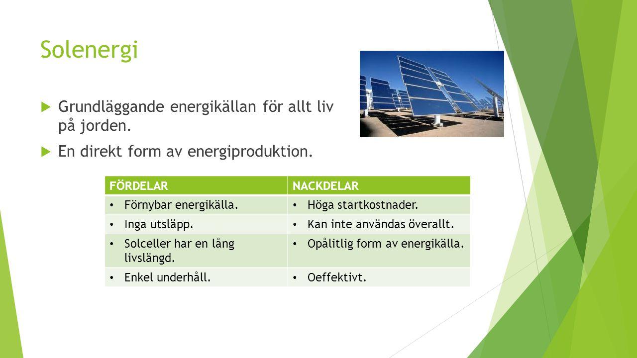 Solenergi  Grundläggande energikällan för allt liv på jorden.  En direkt form av energiproduktion. FÖRDELARNACKDELAR Förnybar energikälla. Höga star