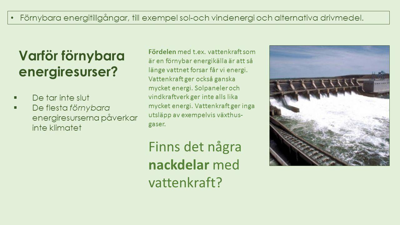 Förnybara energitillgångar, till exempel sol-och vindenergi och alternativa drivmedel. Varför förnybara energiresurser?  De tar inte slut  De flesta