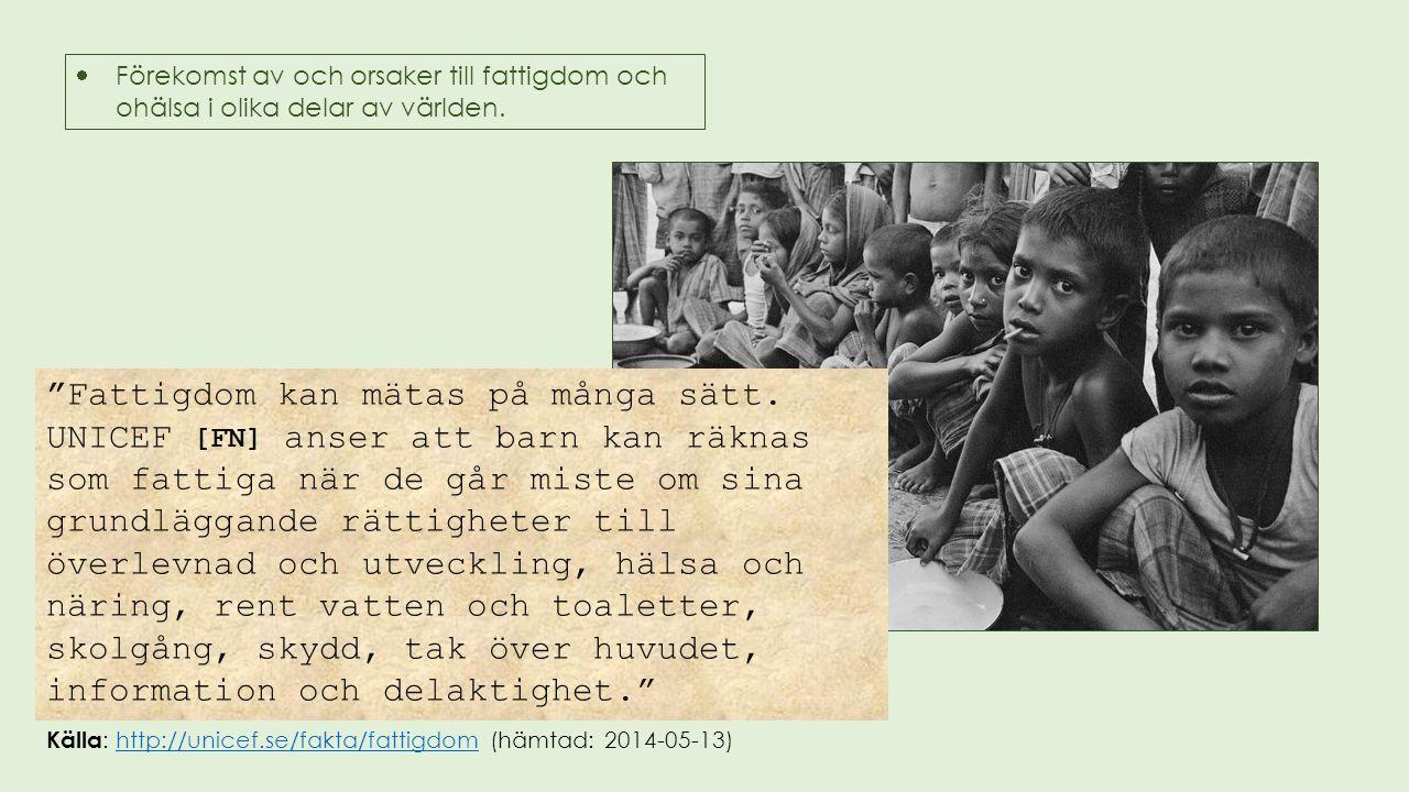 """ Förekomst av och orsaker till fattigdom och ohälsa i olika delar av världen. """"Fattigdom kan mätas på många sätt. UNICEF [FN] anser att barn kan räkn"""