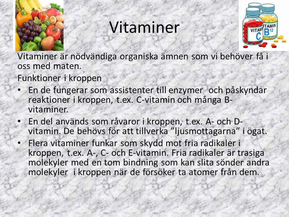 Vitaminer Vitaminer är nödvändiga organiska ämnen som vi behöver få i oss med maten. Funktioner i kroppen En de fungerar som assistenter till enzymer