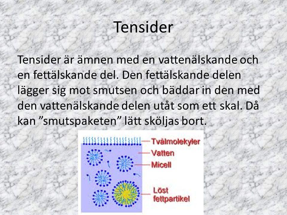 Tensider Tensider är ämnen med en vattenälskande och en fettälskande del. Den fettälskande delen lägger sig mot smutsen och bäddar in den med den vatt