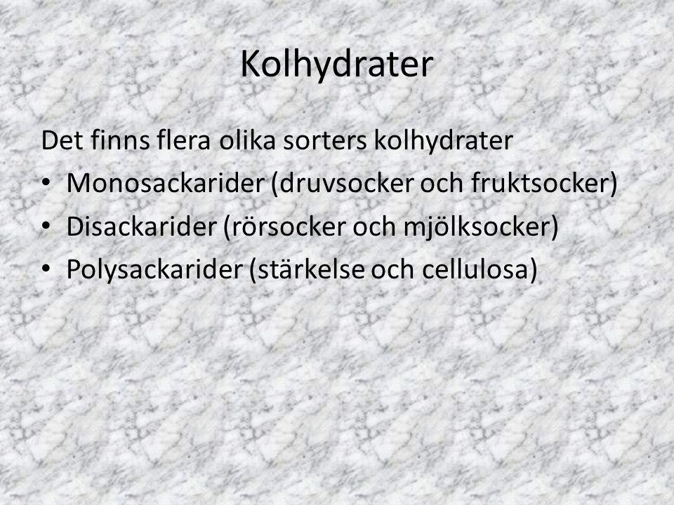 Kolhydrater Det finns flera olika sorters kolhydrater Monosackarider (druvsocker och fruktsocker) Disackarider (rörsocker och mjölksocker) Polysackari