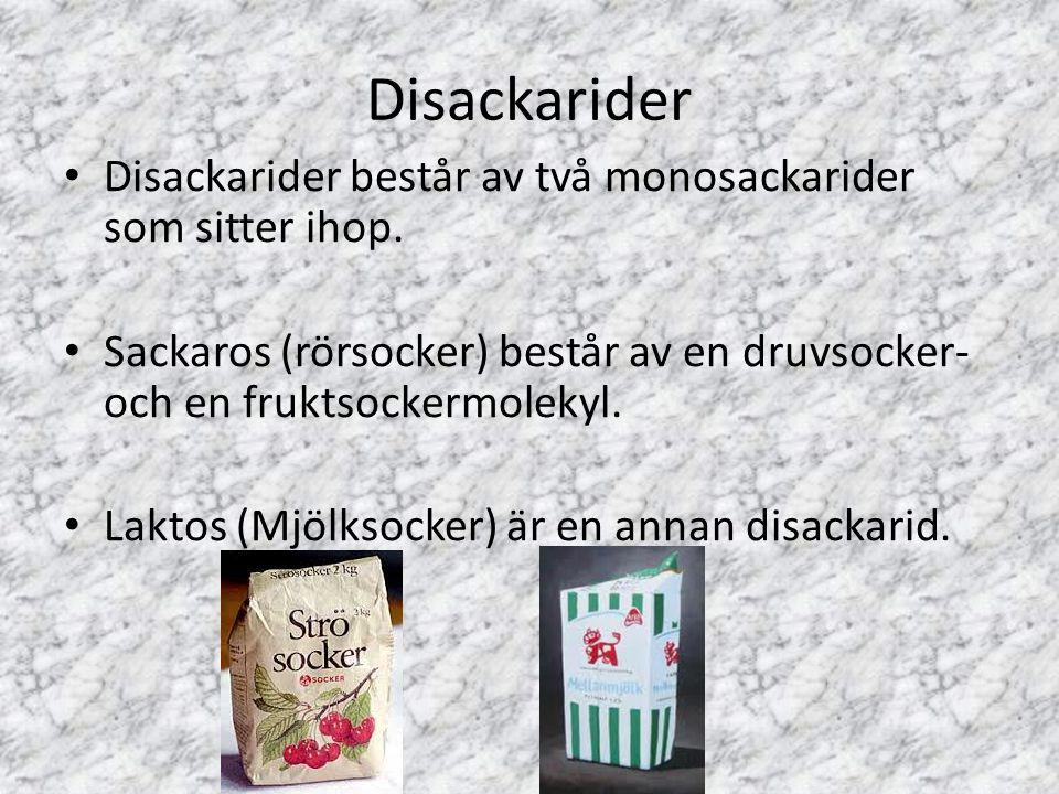 Disackarider Disackarider består av två monosackarider som sitter ihop. Sackaros (rörsocker) består av en druvsocker- och en fruktsockermolekyl. Lakto
