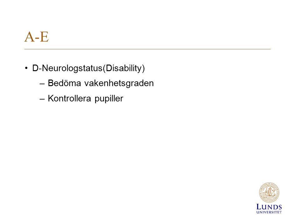 A-E D-Neurologstatus(Disability) –Bedöma vakenhetsgraden –Kontrollera pupiller