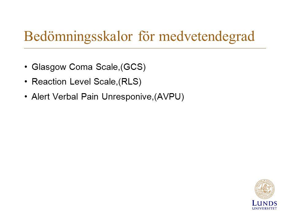 Bedömningsskalor för medvetendegrad Glasgow Coma Scale,(GCS) Reaction Level Scale,(RLS) Alert Verbal Pain Unresponive,(AVPU)