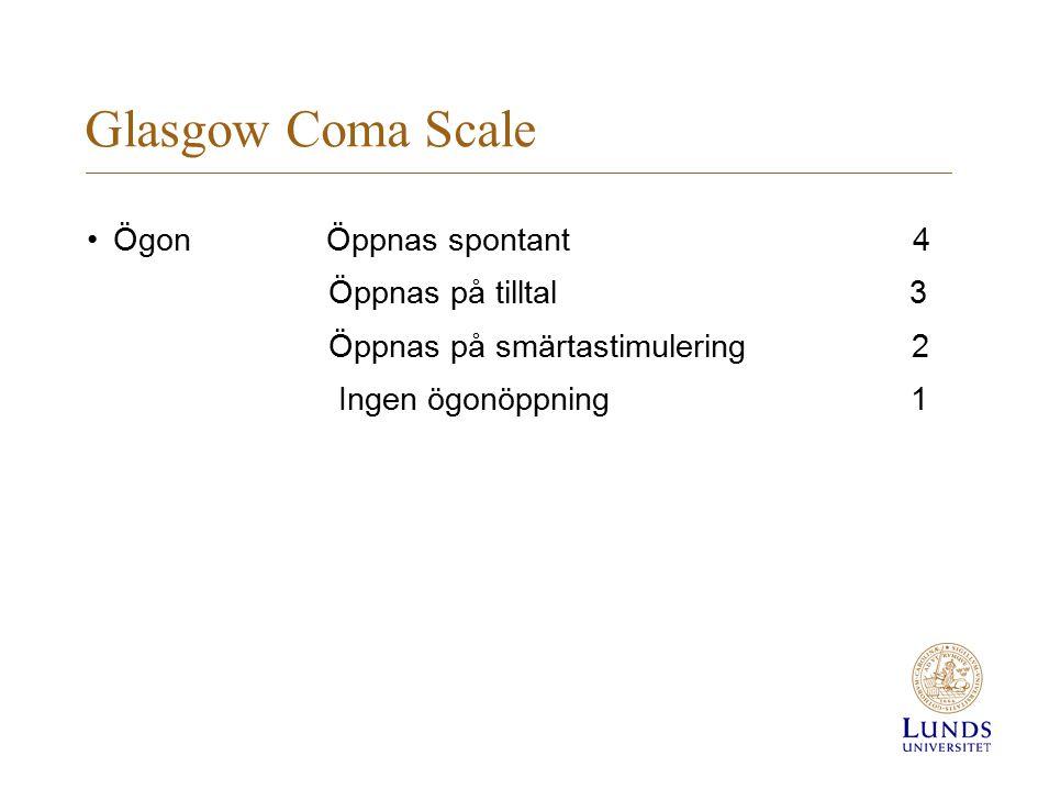 Glasgow Coma Scale Ögon Öppnas spontant 4 Öppnas på tilltal 3 Öppnas på smärtastimulering 2 Ingen ögonöppning 1