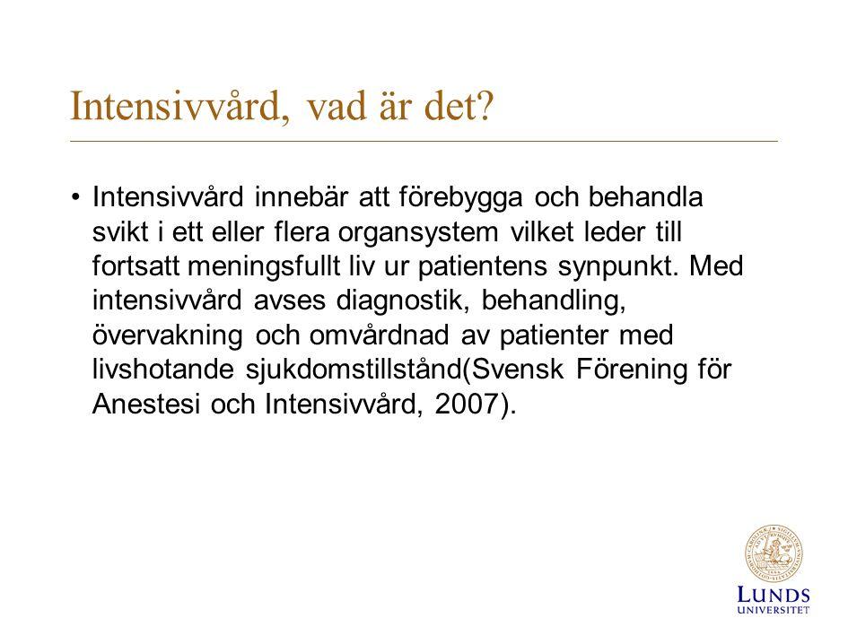 Intensivvård, vad är det? Intensivvård innebär att förebygga och behandla svikt i ett eller flera organsystem vilket leder till fortsatt meningsfullt