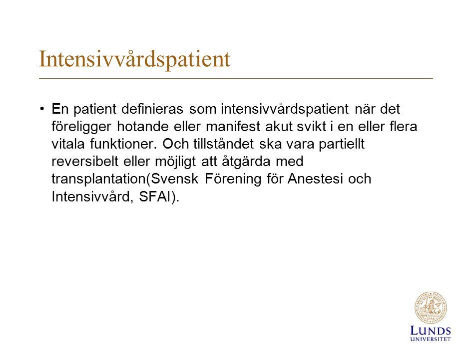 Intensivvårdspatient En patient definieras som intensivvårdspatient när det föreligger hotande eller manifest akut svikt i en eller flera vitala funkt