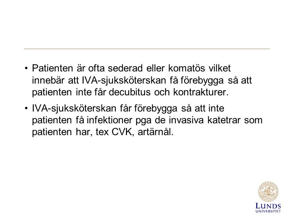 Patienten är ofta sederad eller komatös vilket innebär att IVA-sjuksköterskan få förebygga så att patienten inte får decubitus och kontrakturer. IVA-s