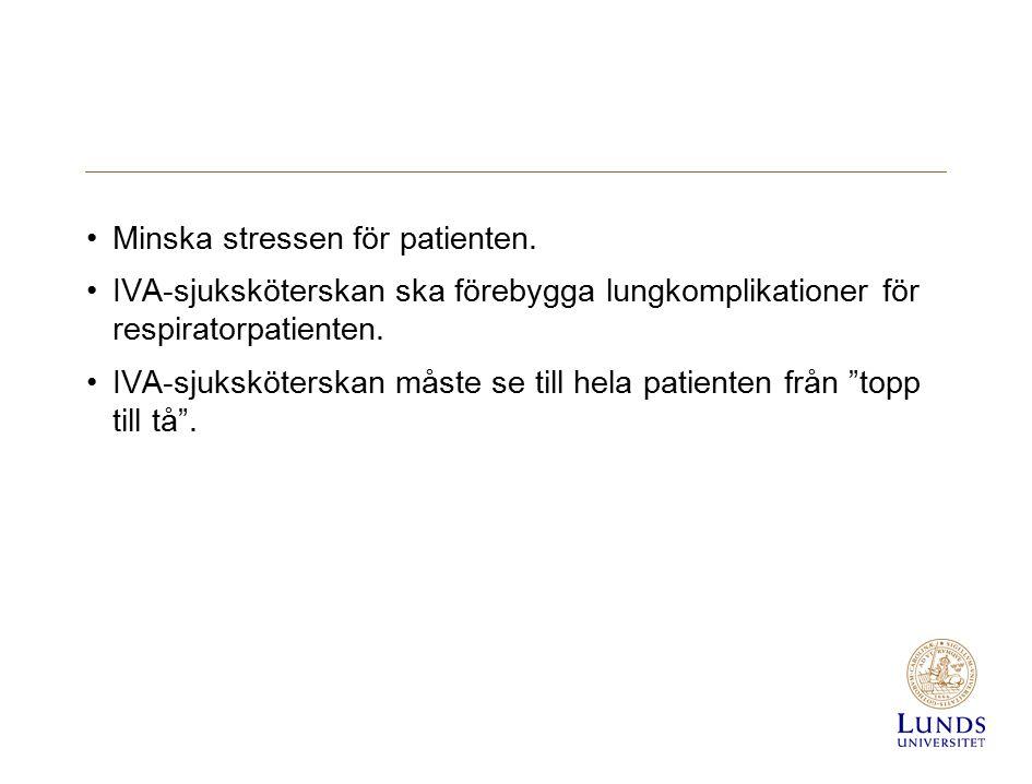Minska stressen för patienten. IVA-sjuksköterskan ska förebygga lungkomplikationer för respiratorpatienten. IVA-sjuksköterskan måste se till hela pati