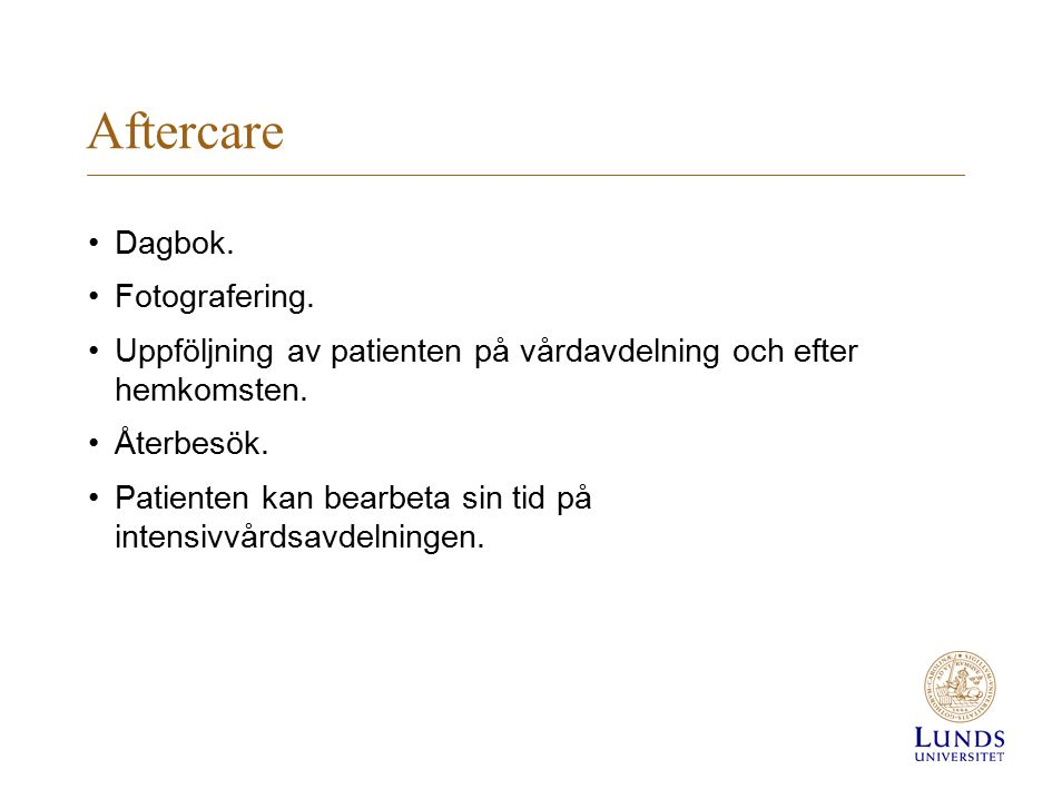 Aftercare Dagbok. Fotografering. Uppföljning av patienten på vårdavdelning och efter hemkomsten. Återbesök. Patienten kan bearbeta sin tid på intensiv