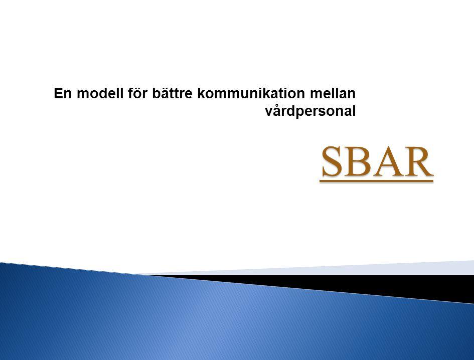 SBAR En modell för bättre kommunikation mellan vårdpersonal