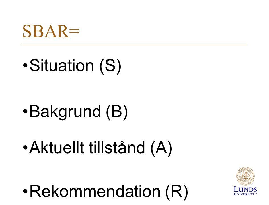 SBAR= Situation (S) Bakgrund (B) Aktuellt tillstånd (A) Rekommendation (R)