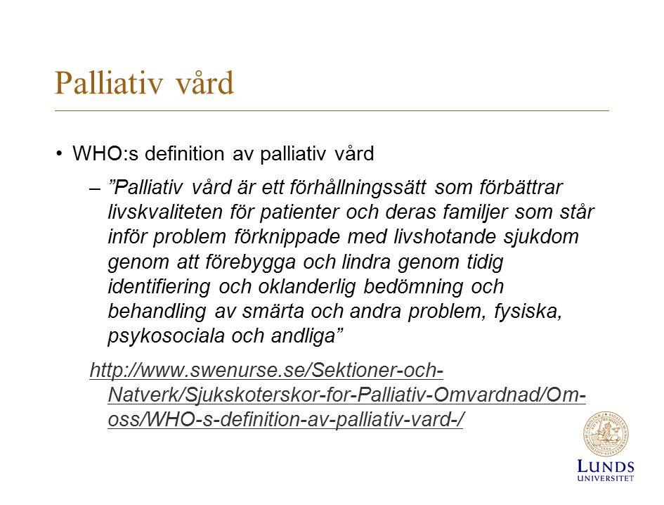 """Palliativ vård WHO:s definition av palliativ vård –""""Palliativ vård är ett förhållningssätt som förbättrar livskvaliteten för patienter och deras famil"""
