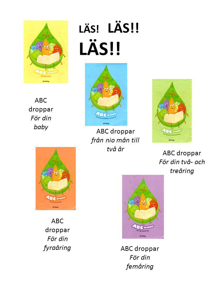 ABC droppar För din baby ABC droppar För din fyraåring ABC droppar För din femåring ABC droppar från nio mån till två år ABC droppar För din två- och