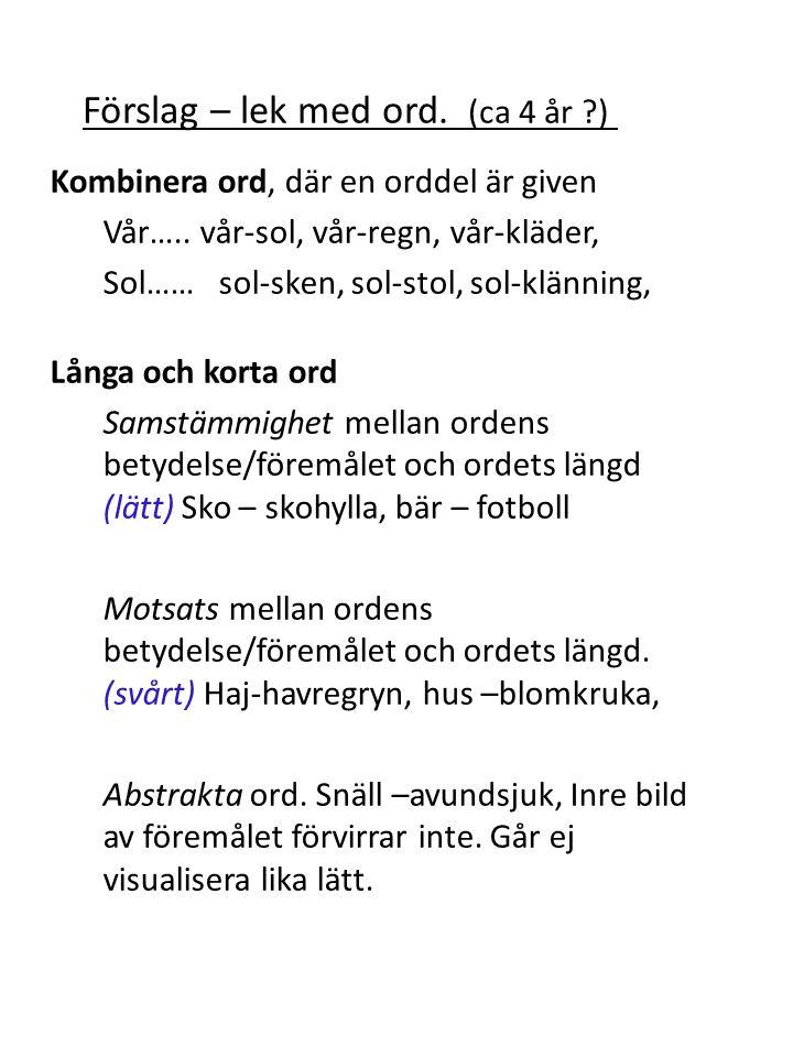 Kombinera ord, där en orddel är given Vår….. vår-sol, vår-regn, vår-kläder, Sol…… sol-sken, sol-stol, sol-klänning, Långa och korta ord Samstämmighet