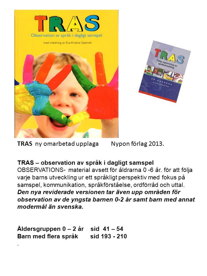 TRAS ny omarbetad upplaga Nypon förlag 2013. TRAS – observation av språk i dagligt samspel OBSERVATIONS- material avsett för åldrarna 0 -6 år. för att