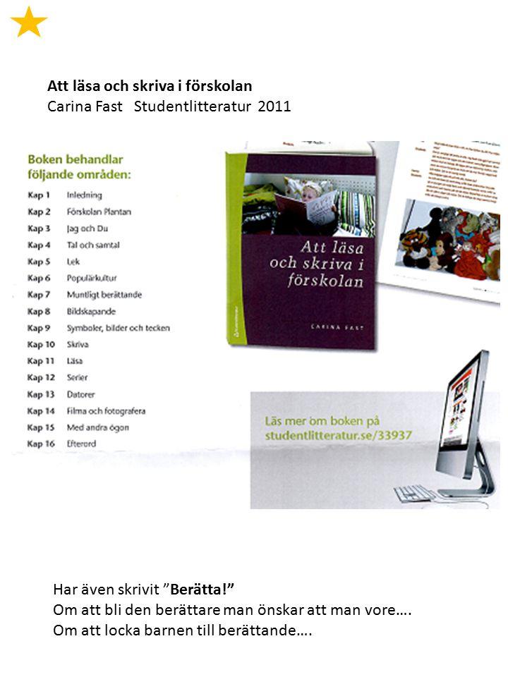 """Att läsa och skriva i förskolan Carina Fast Studentlitteratur 2011 Har även skrivit """"Berätta!"""" Om att bli den berättare man önskar att man vore…. Om a"""