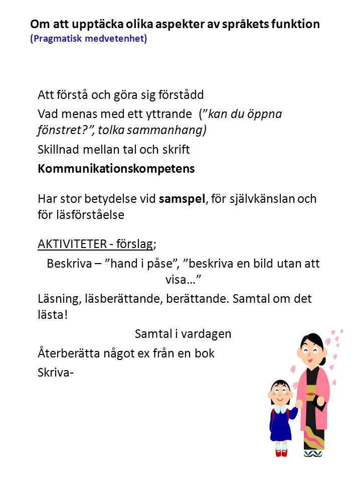 Språklig medvetenhet Barnet uppmärksammar språkets form och kan bortse från innehållet.