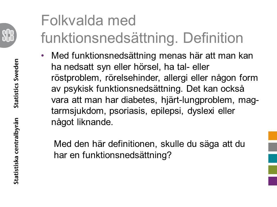Folkvalda med funktionsnedsättning. Definition Med funktionsnedsättning menas här att man kan ha nedsatt syn eller hörsel, ha tal- eller röstproblem,