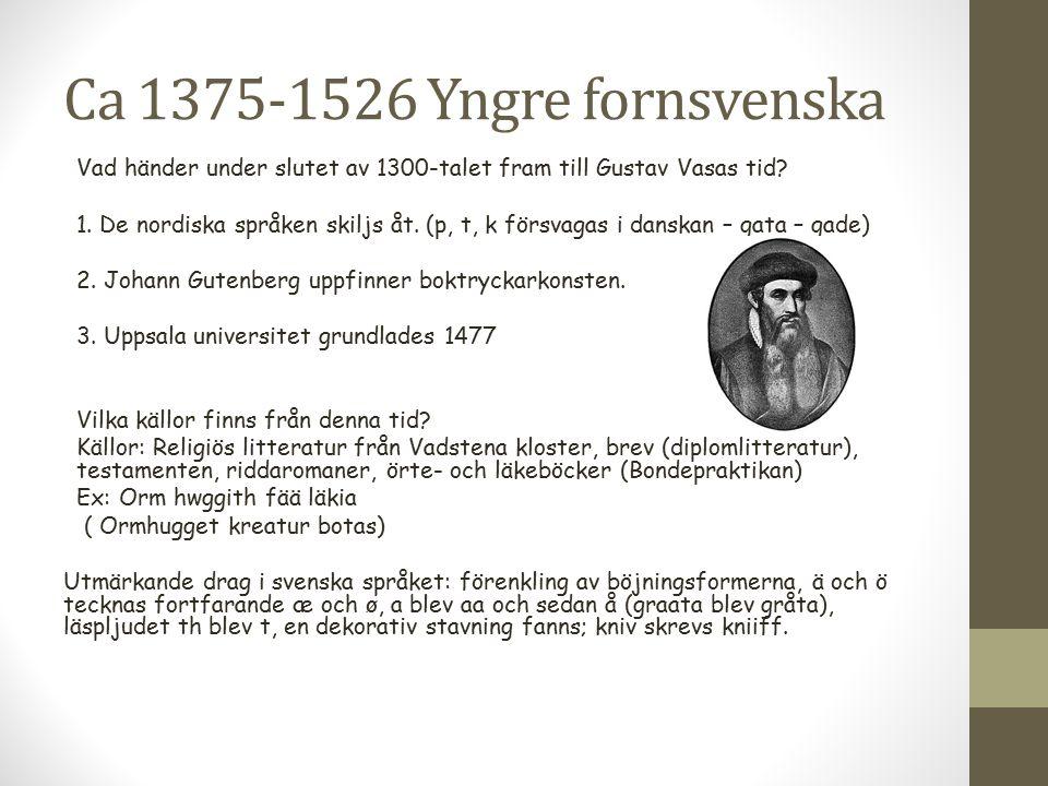 Ca 1375-1526 Yngre fornsvenska Vad händer under slutet av 1300-talet fram till Gustav Vasas tid? 1. De nordiska språken skiljs åt. (p, t, k försvagas