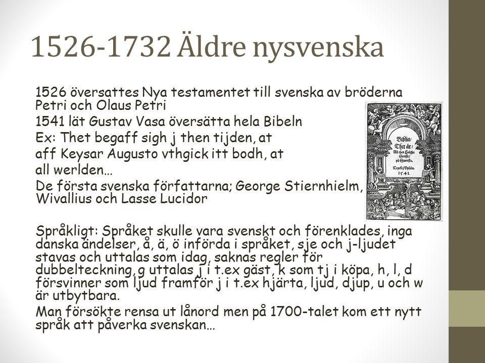 1526-1732 Äldre nysvenska 1526 översattes Nya testamentet till svenska av bröderna Petri och Olaus Petri 1541 lät Gustav Vasa översätta hela Bibeln Ex