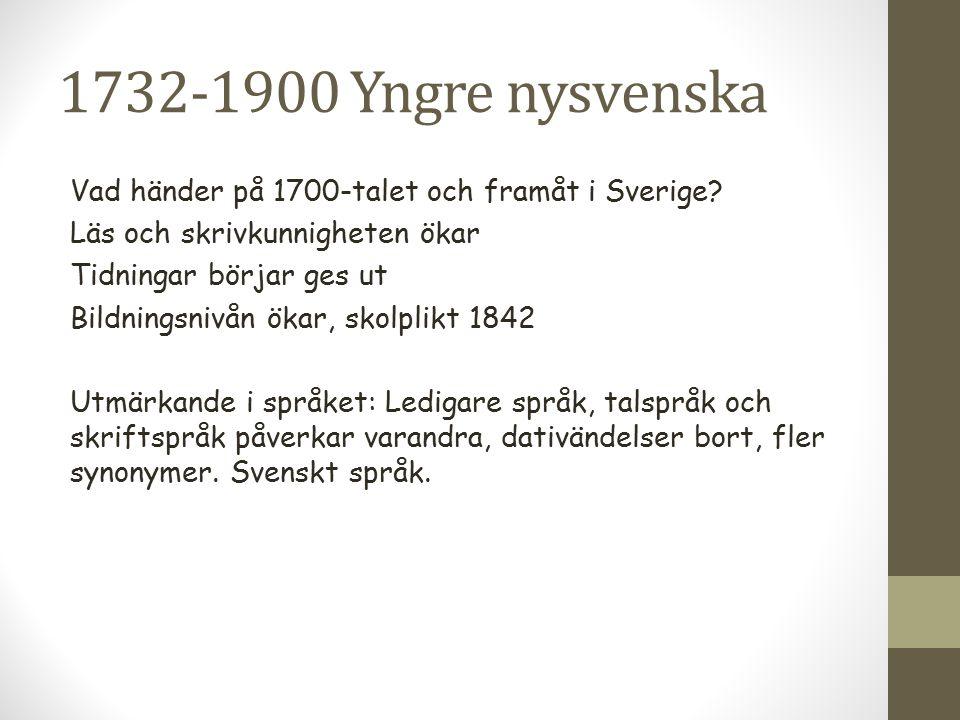 1732-1900 Yngre nysvenska Vad händer på 1700-talet och framåt i Sverige? Läs och skrivkunnigheten ökar Tidningar börjar ges ut Bildningsnivån ökar, sk