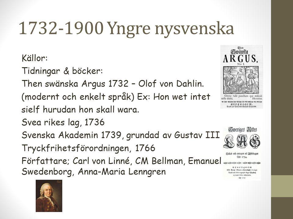 1732-1900 Yngre nysvenska Källor: Tidningar & böcker: Then swänska Argus 1732 – Olof von Dahlin. (modernt och enkelt språk) Ex: Hon wet intet sielf hu