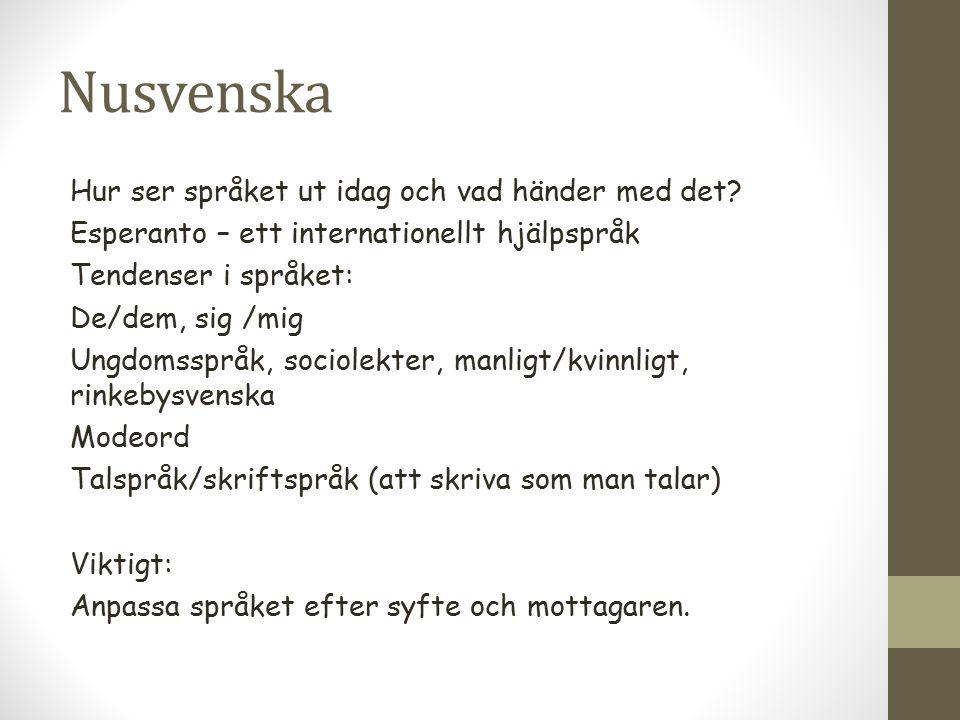 Nusvenska Hur ser språket ut idag och vad händer med det? Esperanto – ett internationellt hjälpspråk Tendenser i språket: De/dem, sig /mig Ungdomssprå