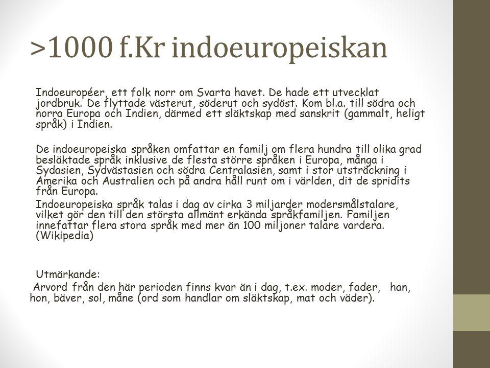 >1000 f.Kr indoeuropeiskan Indoeuropéer, ett folk norr om Svarta havet. De hade ett utvecklat jordbruk. De flyttade västerut, söderut och sydöst. Kom