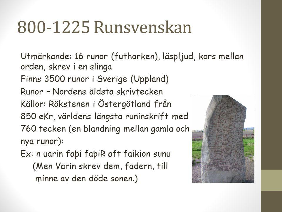 800-1225 Runsvenskan Utmärkande: 16 runor (futharken), läspljud, kors mellan orden, skrev i en slinga Finns 3500 runor i Sverige (Uppland) Runor – Nor