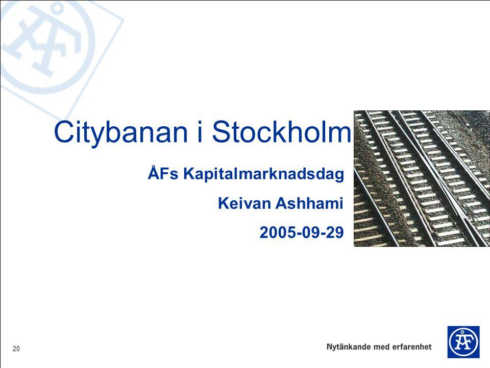 20 ÅFs Kapitalmarknadsdag Keivan Ashhami 2005-09-29 Citybanan i Stockholm