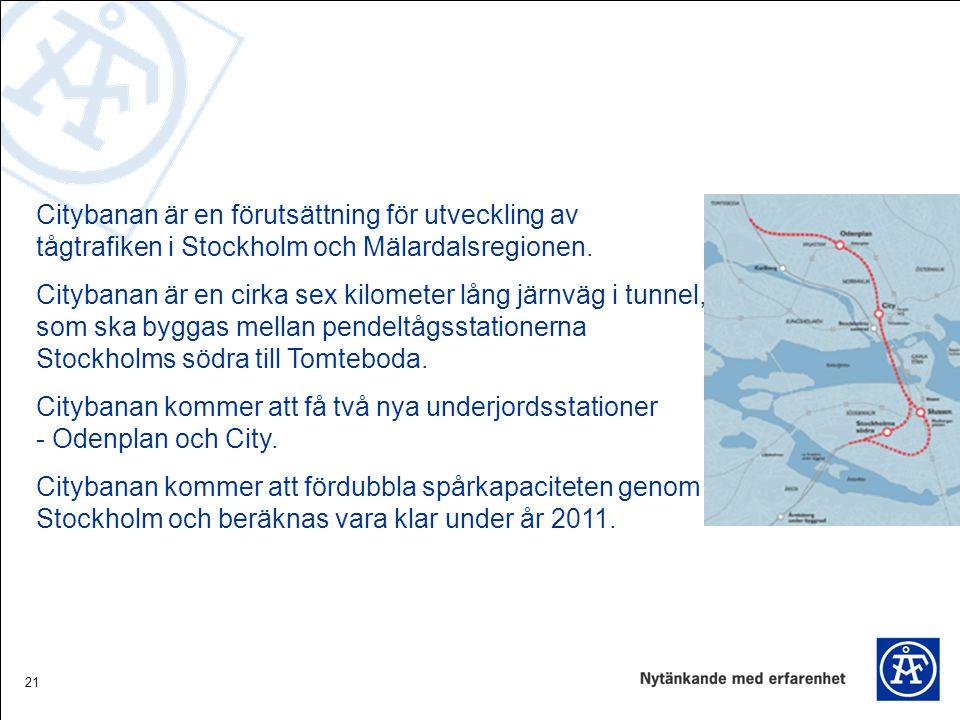 21 Citybanan är en förutsättning för utveckling av tågtrafiken i Stockholm och Mälardalsregionen. Citybanan är en cirka sex kilometer lång järnväg i t