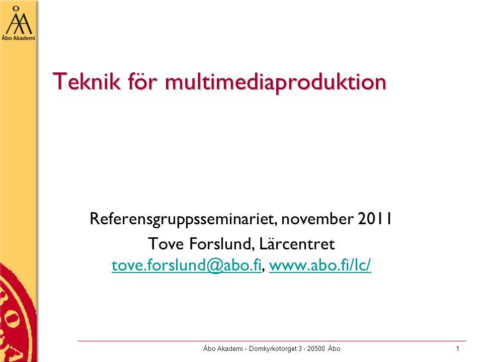 Åbo Akademi - Domkyrkotorget 3 - 20500 Åbo1 Teknik för multimediaproduktion Referensgruppsseminariet, november 2011 Tove Forslund, Lärcentret tove.forslund@abo.fi, www.abo.fi/lc/ tove.forslund@abo.fiwww.abo.fi/lc/