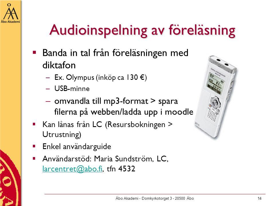 Åbo Akademi - Domkyrkotorget 3 - 20500 Åbo14 Audioinspelning av föreläsning  Banda in tal från föreläsningen med diktafon –Ex.