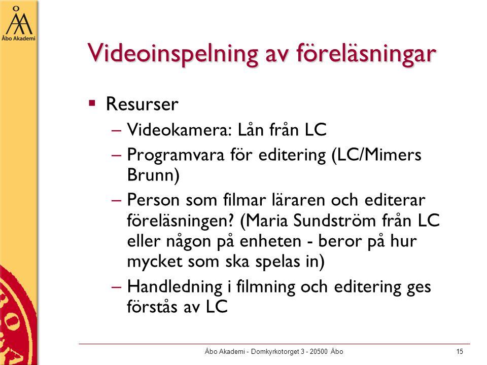 Åbo Akademi - Domkyrkotorget 3 - 20500 Åbo15 Videoinspelning av föreläsningar  Resurser –Videokamera: Lån från LC –Programvara för editering (LC/Mimers Brunn) –Person som filmar läraren och editerar föreläsningen.