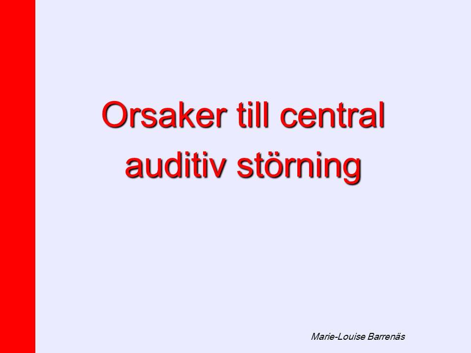 Marie-Louise Barrenäs Orsaker till central auditiv störning