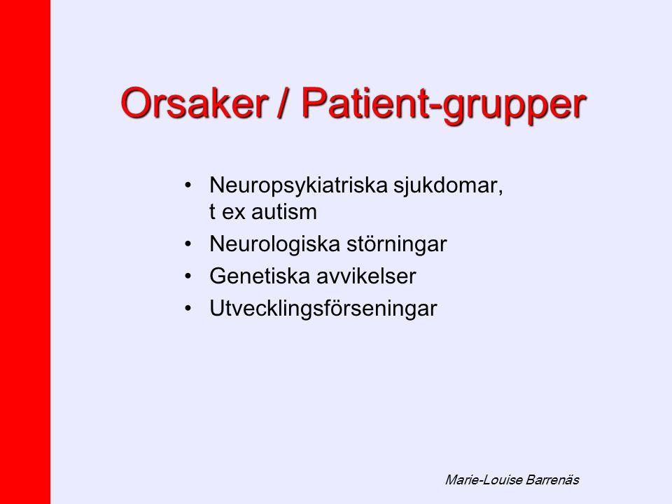 Marie-Louise Barrenäs Orsaker / Patient-grupper Neuropsykiatriska sjukdomar, t ex autism Neurologiska störningar Genetiska avvikelser Utvecklingsförse